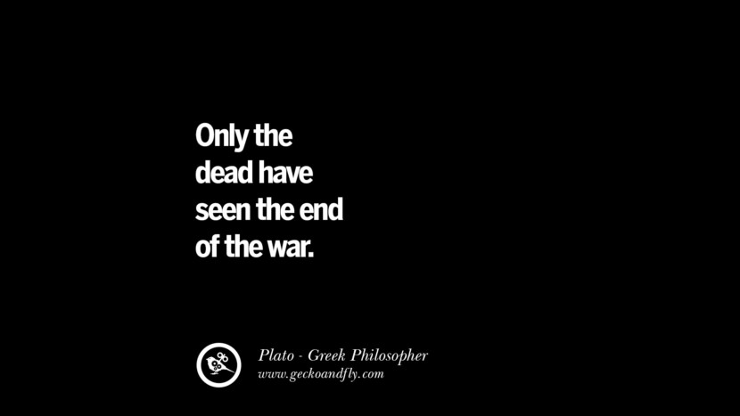 Only the dead have seen the end of the war. Famous Philosophy Quotes by Plato on Love, Politics, Knowledge and Power
