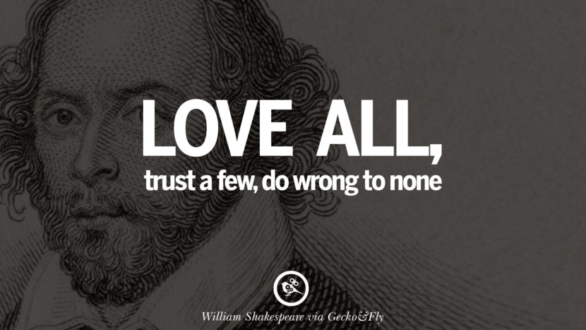 Love all, trust a few, do wrong to none. William Shakespeare Quotes About Love, Life, Friendship and Death
