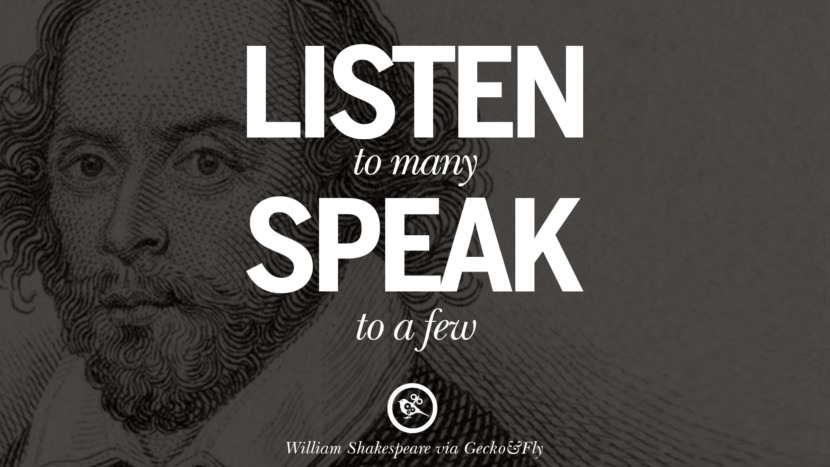 listen to many, speak to a few. William Shakespeare Quotes About Love, Life, Friendship and Death