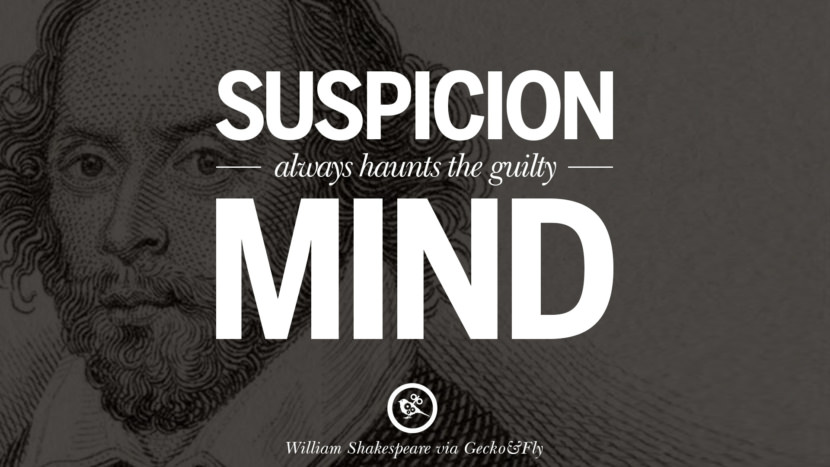 Suspicion always haunts the guilty mind. William Shakespeare Quotes About Love, Life, Friendship and Death