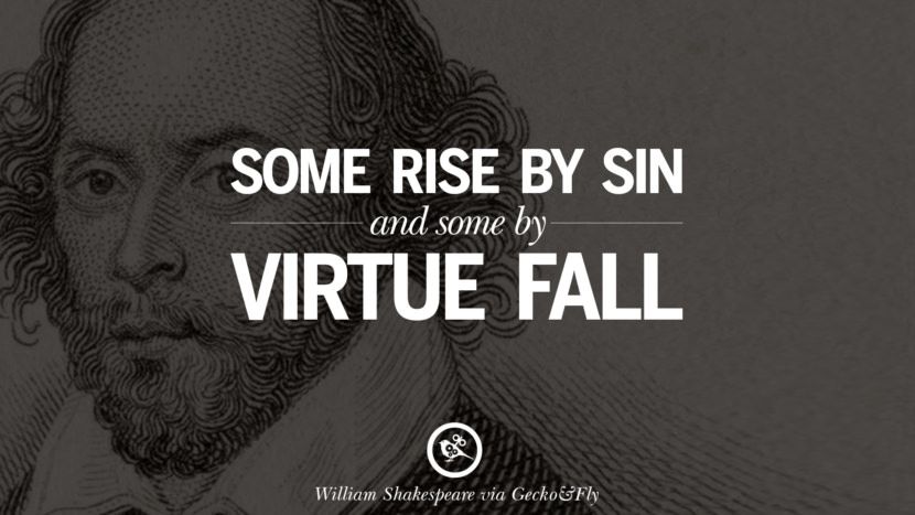 Some rise by sin and some by virtue fall. William Shakespeare Quotes About Love, Life, Friendship and Death