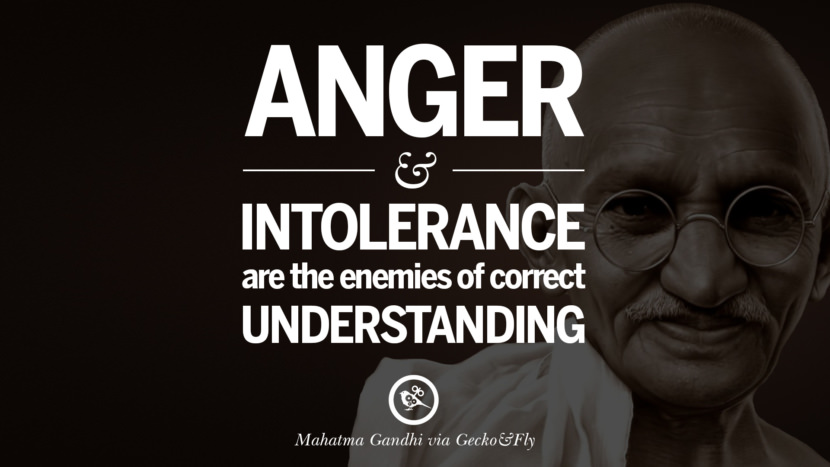 Anger and intolerance are the enemies of correct understanding. - Mahatma Gandhi