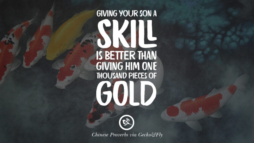 Giving your son a skill is better than giving him one thousand pieces of gold. Ancient Chinese Proverbs and Quotes on Love, Life, Wisdom, Knowledge and Success