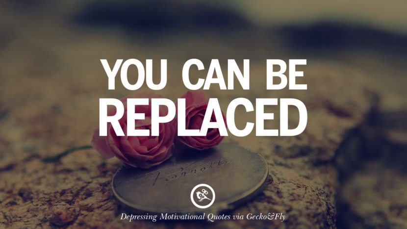 You can be replaced. Funny Demotivational Quotes and Posters for Your Overconfident Friend