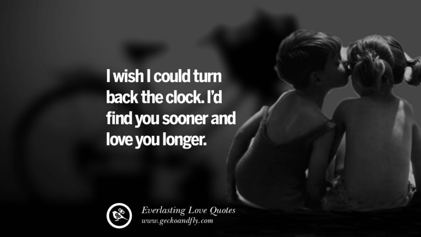 I wish I could turn back the clock. I'd find you sooner and love you longer. tumblr instagram facebook Romantic Love Quotes For Him and Her I love you life