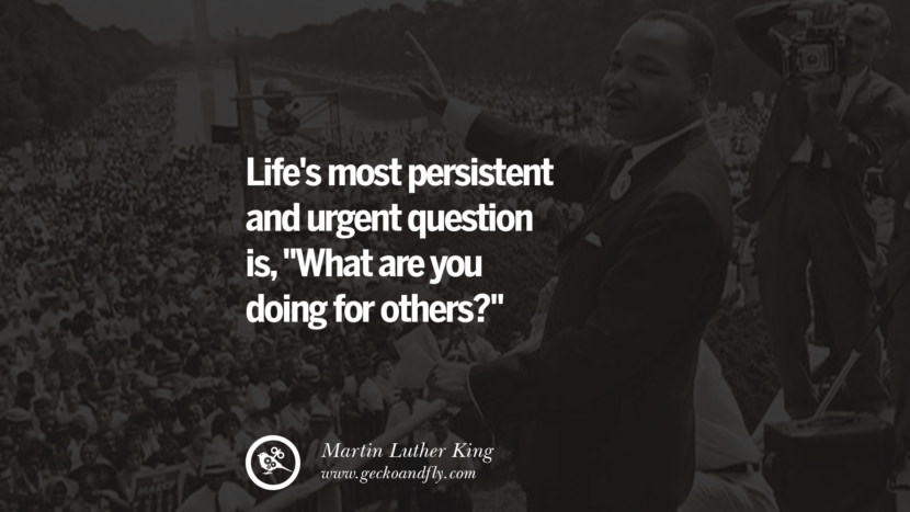 Life's most persistent and urgent question is, What are you doing for others? Powerful Martin Luther King Jr Quotes on Equality Rights, Black Lives Matter instagram pinterest facebook twitter