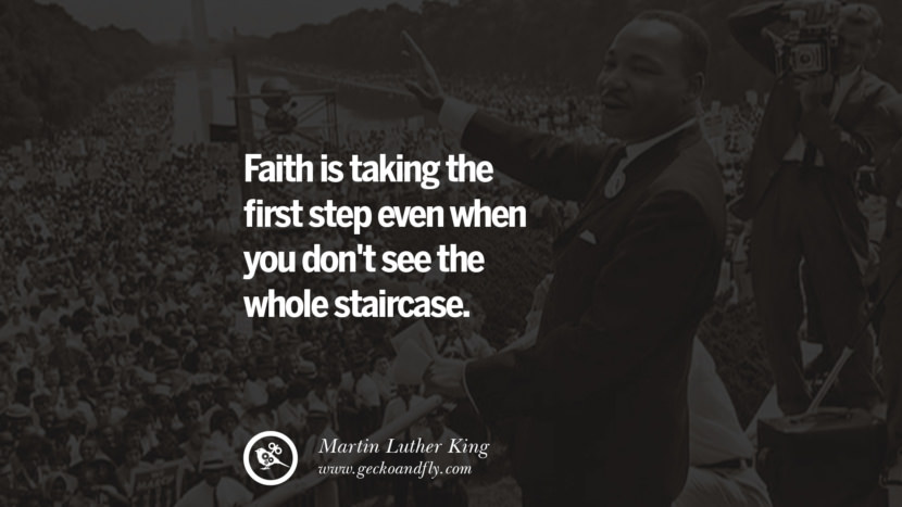 Faith is taking the first step even when you don't see the whole staircase. Powerful Martin Luther King Jr Quotes on Equality Rights, Black Lives Matter instagram pinterest facebook twitter