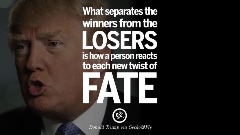 What separates the winners from the losers is how a person reacts to each new twist of fate. - Donald Trump Amazing President Donald Trump Quotes on Success, Failure, Wealth and Entrepreneurship