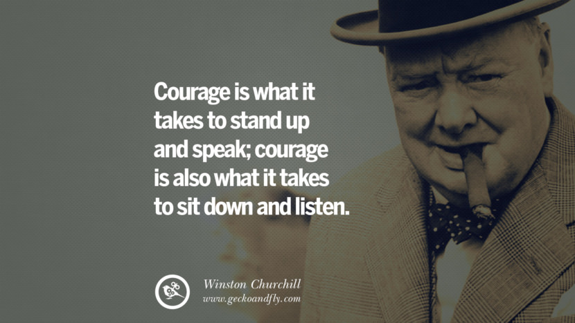 Winston Churchill and What It Takes Courage to Stand Up Speak Is