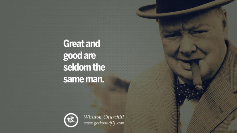 Great and good are seldom the same man. Sir Winston Leonard Spencer Churchill Quotes and Speeches on Success, Courage, and Political Strategy instagram pinterest facebook twitter ww2 frases facts movie bbc