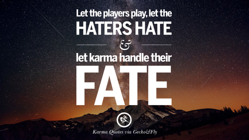 Let the players play, let he haters hate and let karma handle their fate. Good Karma Quotes on Relationship, Revenge and Life best tumblr quotes instagram pinterest Inspiring