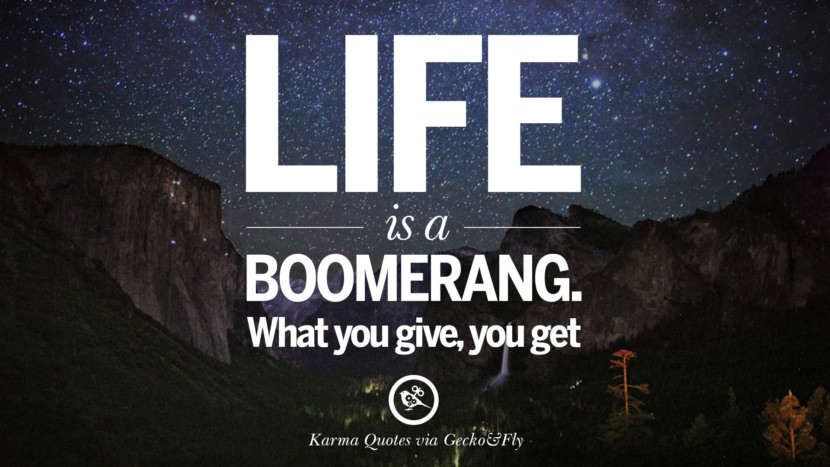 Life is a boomerang. What you give, you get. Good Karma Quotes on Relationship, Revenge and Life best tumblr quotes instagram pinterest Inspiring