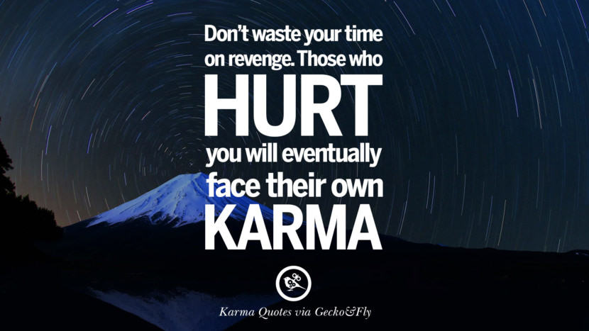 Don't waste your time on revenge. Those who hurt you will eventually face their own karma. Good Karma Quotes on Relationship, Revenge and Life best tumblr quotes instagram pinterest Inspiring