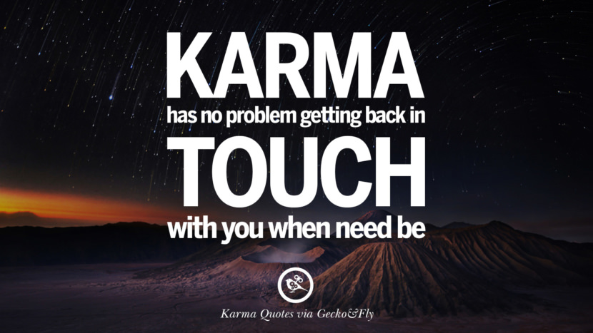 Karma has no problem getting back in touch with you when need be. Good Karma Quotes on Relationship, Revenge and Life best tumblr quotes instagram pinterest Inspiring