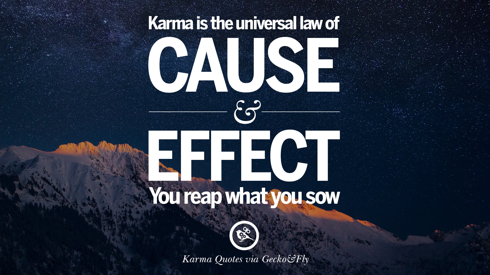 Karma Is The Universal Law Of Cause And Effect. You Reap What You Sow.