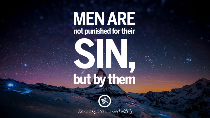 Men are not punished for their sin, but by them. Good Karma Quotes on Relationship, Revenge and Life best tumblr quotes instagram pinterest Inspiring