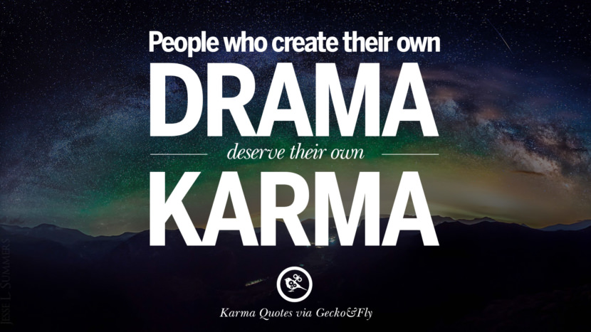 People who create their own drama deserve their own karma. Good Karma Quotes on Relationship, Revenge and Life best tumblr quotes instagram pinterest Inspiring