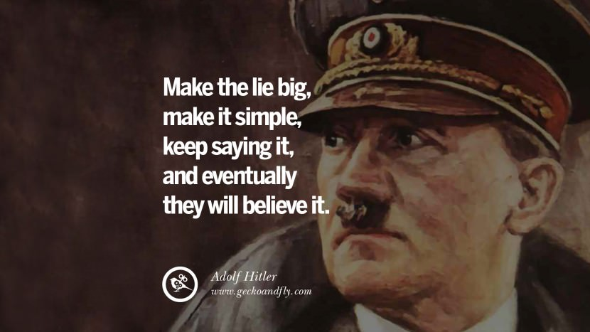 Make the lie big, make it simple, keep saying it, and eventually they will believe it. Adolf Hitler best tumblr instagram pinterest inspiring mein kampf politics nationalism patriotism war
