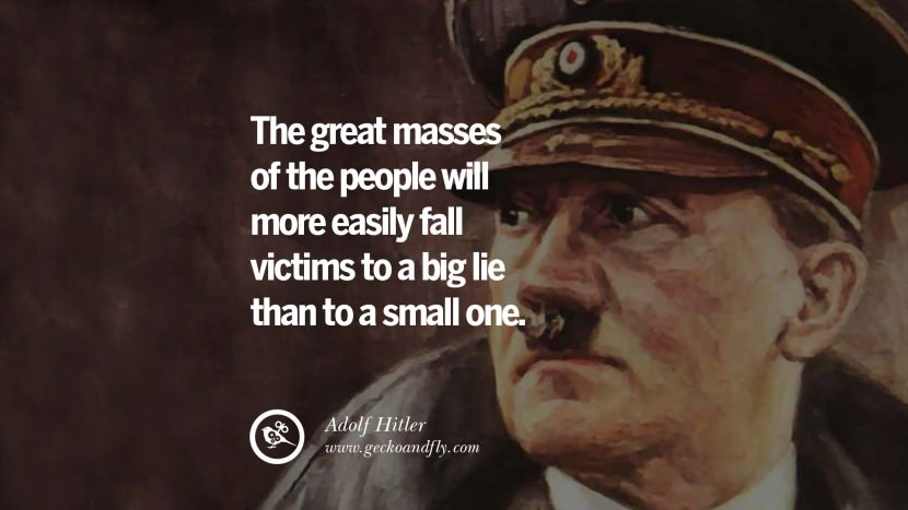 The great masses of the people will more easily fall victims to a big lie than to a small one. Adolf Hitler best tumblr instagram pinterest inspiring mein kampf politics nationalism patriotism war