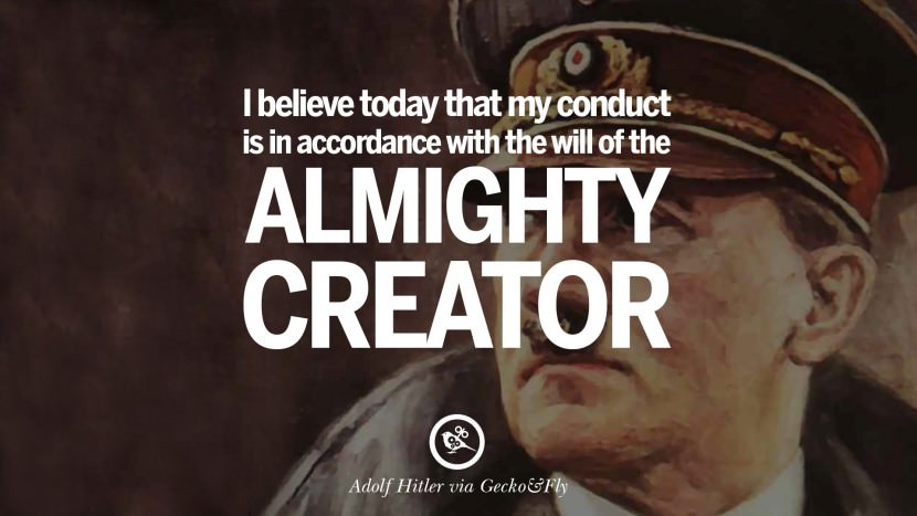 I believe today that my conduct is in accordance with the will of the almighty creator. Adolf Hitler best tumblr instagram pinterest inspiring mein kampf politics nationalism patriotism war