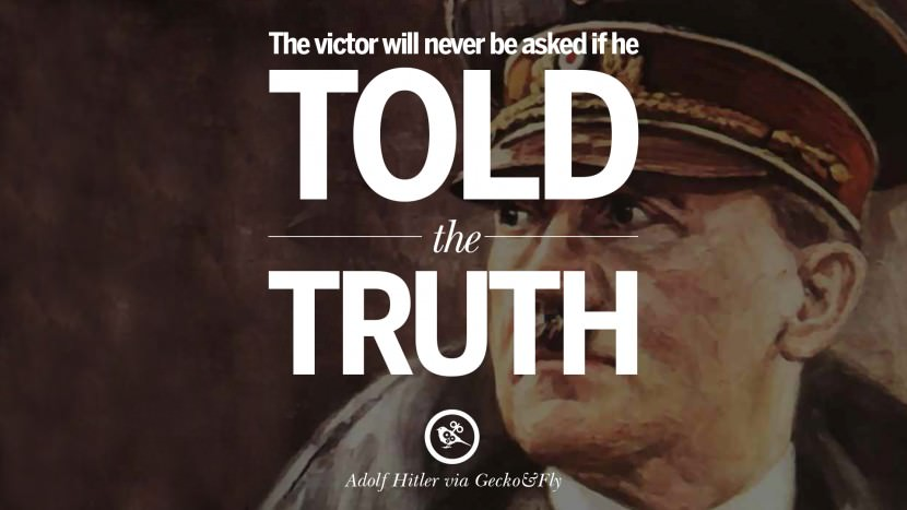 The victor will never be asked if he told the truth. Adolf Hitler best tumblr instagram pinterest inspiring mein kampf politics nationalism patriotism war