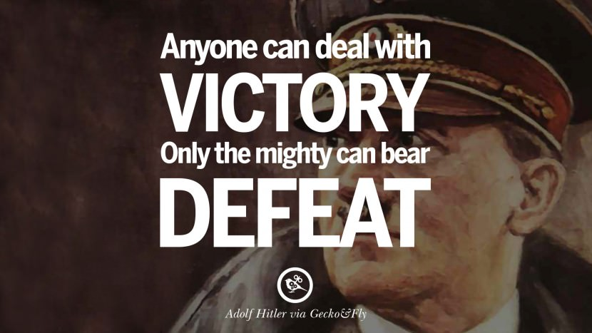 Anyone can deal with victory. Only the mighty can bear defeat. Adolf Hitler best tumblr instagram pinterest inspiring mein kampf politics nationalism patriotism war
