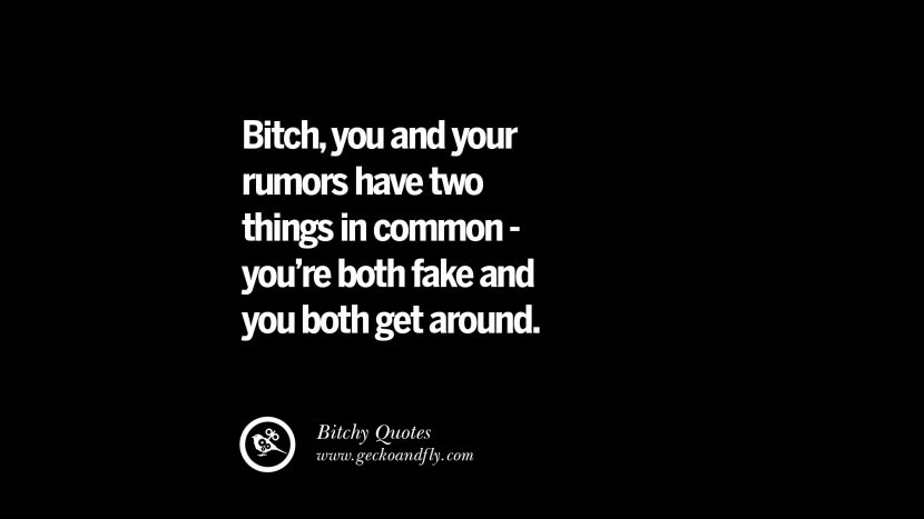 Bitch, you and your rumors have two things in common - you're both fake and you both get around. best tumblr instagram pinterest inspiring meme face