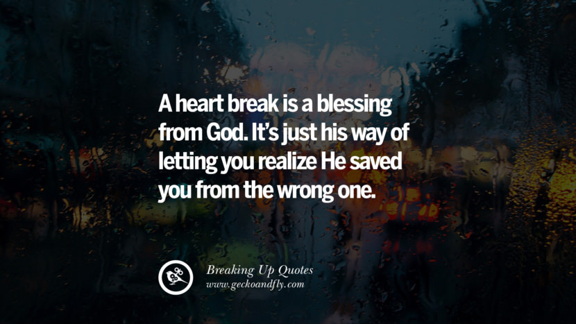A heart break is a blessing from God. It's just his way of letting you realize He saved you from the wrong one. best facebook tumblr instagram pinterest inspiring Quotes On Getting Over A Break Up After A Bad Relationship