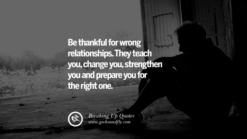 Be thankful for wrong relationships. They teach you, change you, strengthen you and prepare you for the right one.