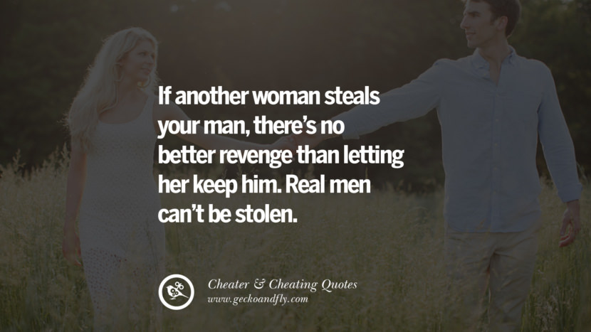 If another woman steals your man, there's no better revenge than letting her keep him. Real men can't be stolen. best tumblr quotes instagram pinterest Inspiring cheating men cheater boyfriend liar husband