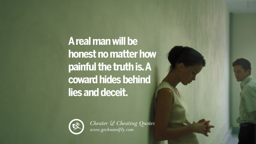 A real man will be honest no matter how painful the truth is. A coward hides behind lies and deceit. best tumblr quotes instagram pinterest Inspiring cheating men cheater boyfriend liar husband