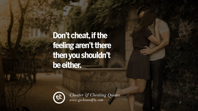 Don't cheat, if the feeling aren't there then you shouldn't be either. best tumblr quotes instagram pinterest Inspiring cheating men cheater boyfriend liar husband