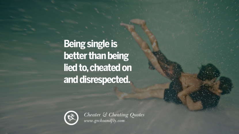 Being single is better than being lied to, cheated on and disrespected. best tumblr quotes instagram pinterest Inspiring cheating men cheater boyfriend liar husband