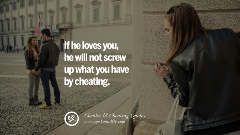 If he loves you, he will not screw up what you have by cheating. best tumblr quotes instagram pinterest Inspiring cheating men cheater boyfriend liar husband