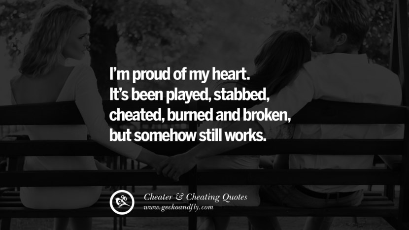 I'm proud of my heart. It's been played, burned and broken, but somehow still works. best tumblr quotes instagram pinterest Inspiring cheating men cheater boyfriend liar husband