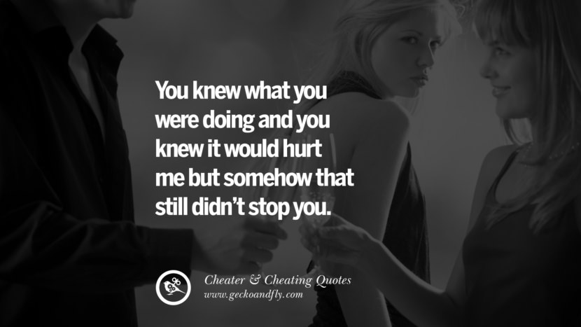 You knew what you were doing and you knew it would hurt me but somehow that still didn't stop you.