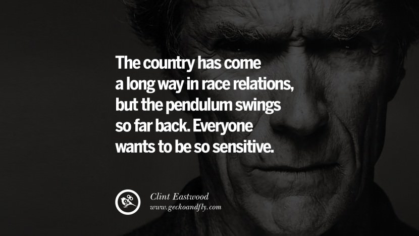 The country has come a long way in race relations, but the pendulum swings so far back. Everyone wants to be so sensitive.