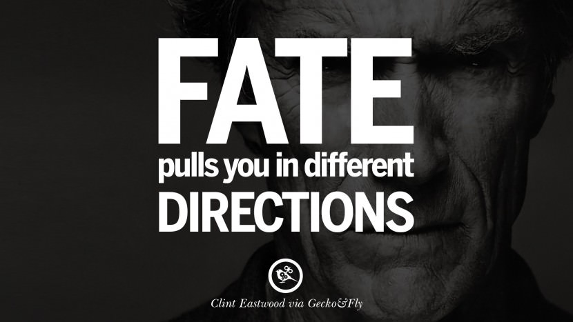 Fate pulls you in different directions. best Clint Eastwood quotes tumblr instagram pinterest inspiring movie speech young