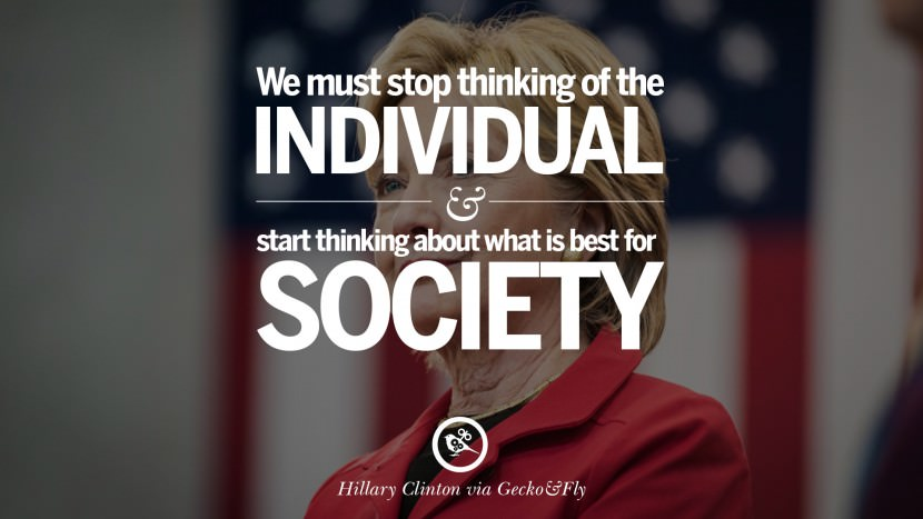 We must stop thinking of the individual and start thinking about what is best for society. best facebook tumblr instagram pinterest inspiring Hillary Clinton Quotes On Gay Rights, Immigration, Women And Health
