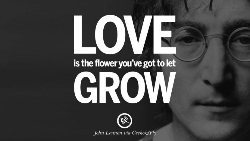 Love is the flower you've got to let grow. John Lennon Quotes on Love, Imagination, Peace and Death