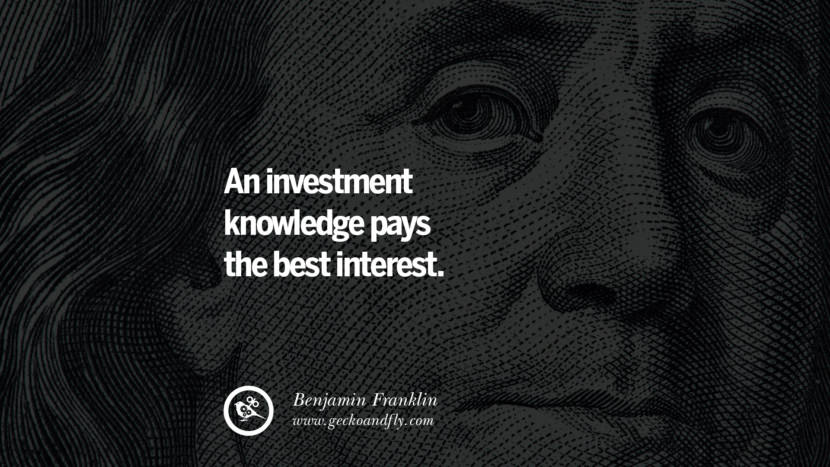 An investment knowledge pays the best interest.