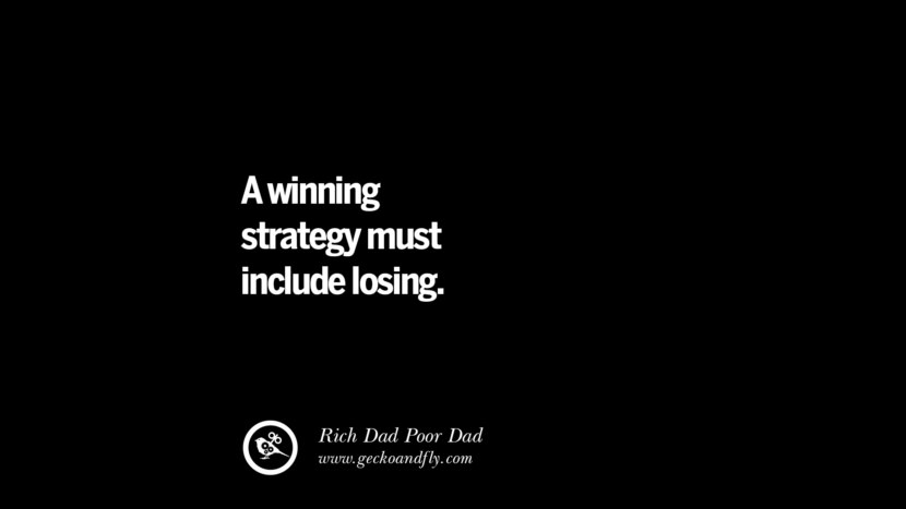 A winning strategy must include losing. – Rich Dad Best Quotes on Financial Management and Investment Banking