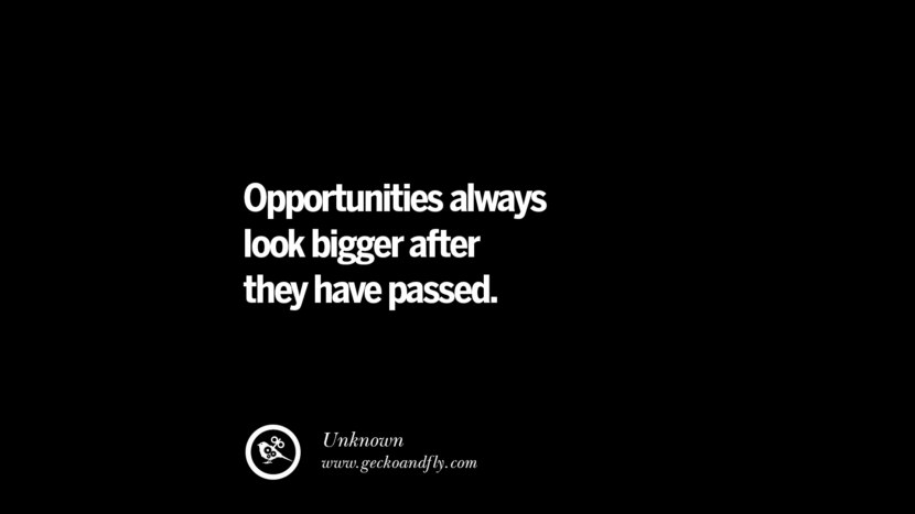 Opportunities always look bigger after they have passed. - Unknown Best Quotes on Financial Management and Investment Banking