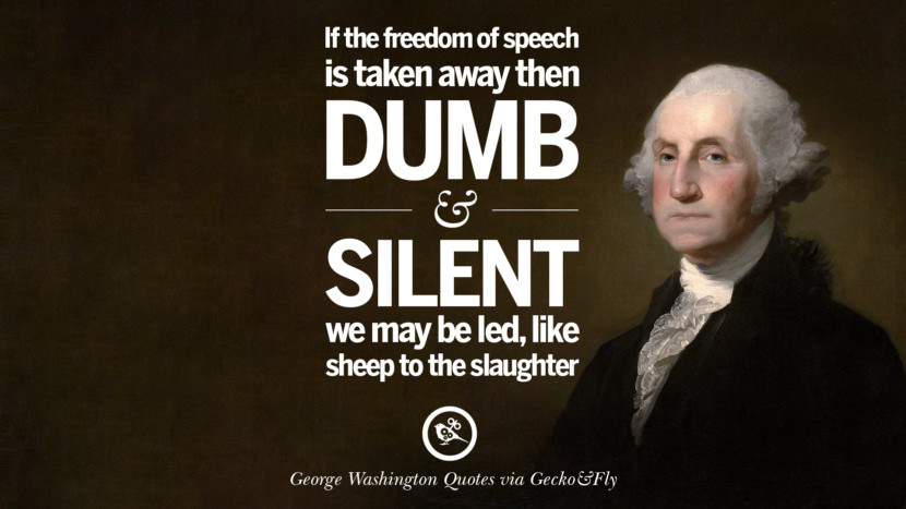 In the freedom of speech is taken away then dumb and silent we may be led, like sheep to the slaughter. George Washington Quotes on Freedom, Faith, Religion, War and Peace