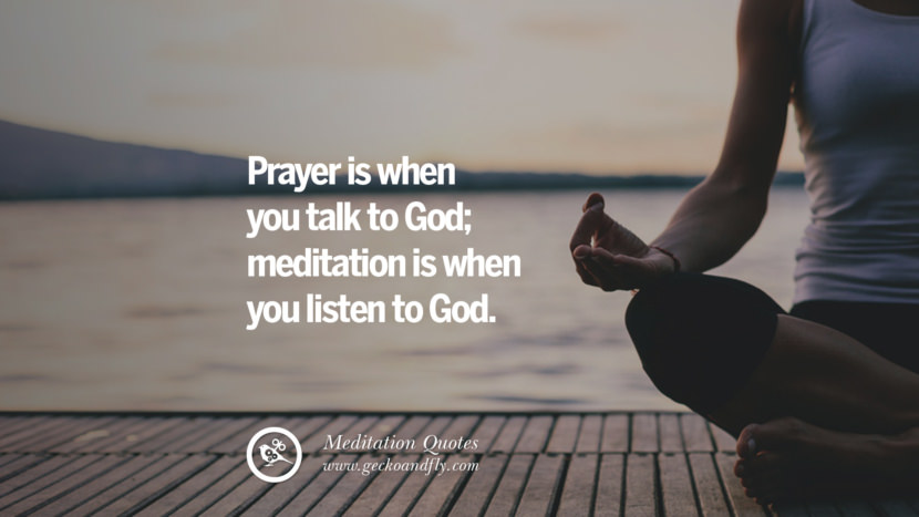 Prayer is when you talk to God; meditation is when you listen to God. facebook instagram twitter tumblr pinterest poster wallpaper free guided mindfulness buddhist meditation for yoga sleeping relaxing