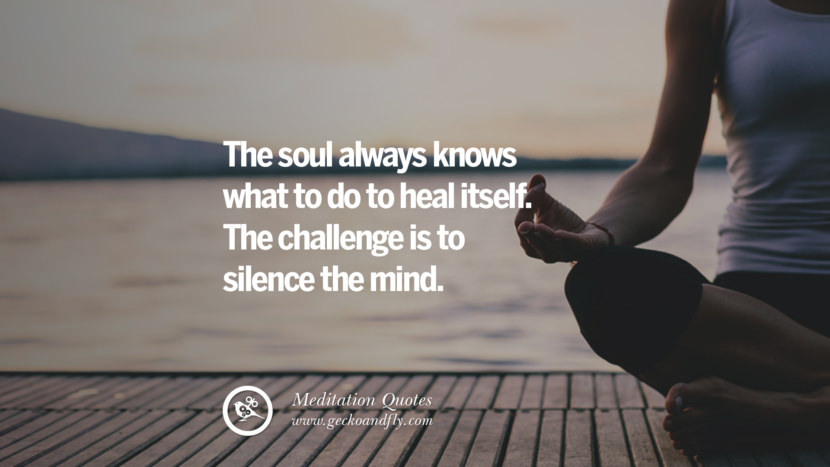 The soul always knows what to do to heal itself. The challenge is to silence the mind. facebook instagram twitter tumblr pinterest poster wallpaper free guided mindfulness buddhist meditation for yoga sleeping relaxing