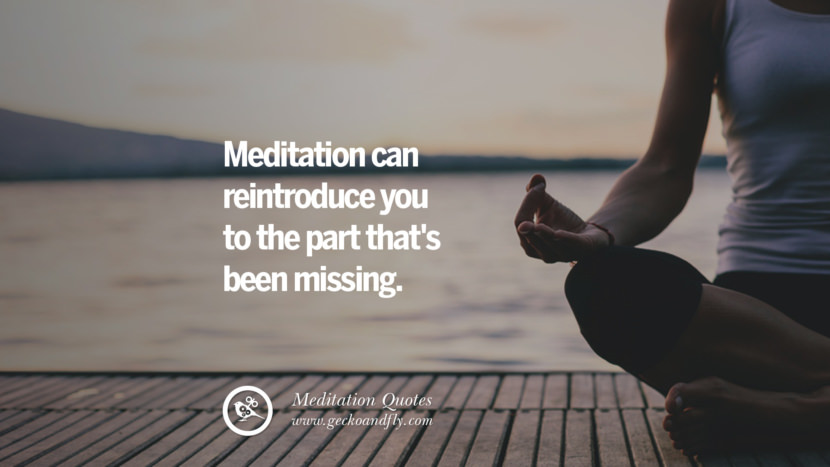 Meditation can reintroduce you to the part that's been missing. facebook instagram twitter tumblr pinterest poster wallpaper free guided mindfulness buddhist meditation for yoga sleeping relaxing