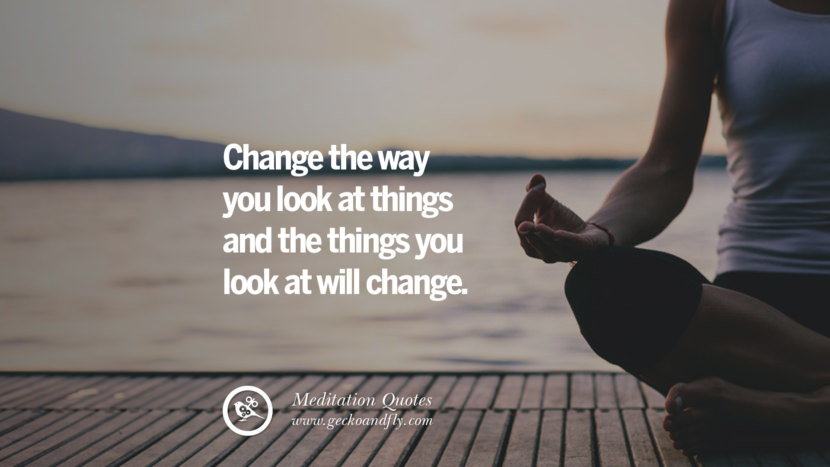 Change the way you look at things and the things you look at will change. facebook instagram twitter tumblr pinterest poster wallpaper free guided mindfulness buddhist meditation for yoga sleeping relaxing