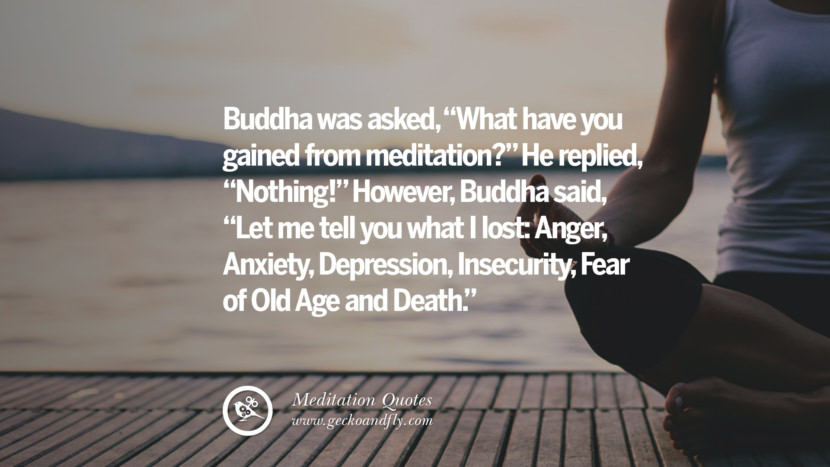Buddha was asked, What have you gained from meditation? He replied, Nothing! However, Buddha said, Let me tell you what I lost: Anger, Anxiety, Depression, Insecurity, Fear of Old Age and Death. facebook instagram twitter tumblr pinterest poster wallpaper free guided mindfulness buddhist meditation for yoga sleeping relaxing