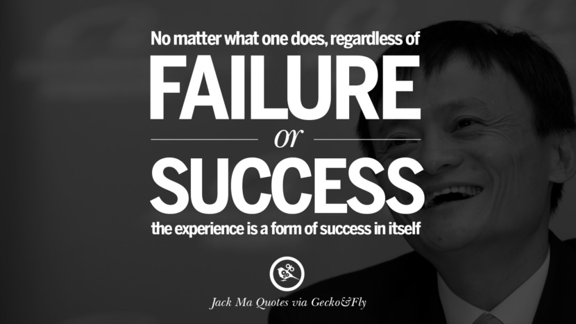 No matter what one does, regardless of failure Jack Ma Quotes on Entrepreneurship, Success, Failure and Competition